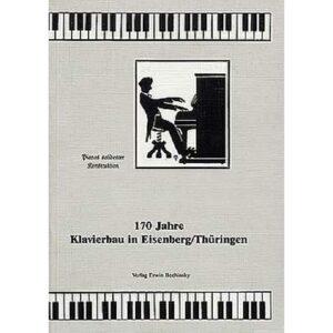 170 Jahre Klavierbau in Eisenberg / Thüringen